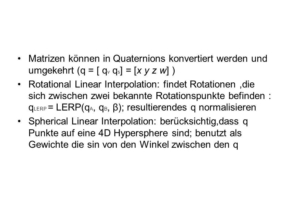 Matrizen können in Quaternions konvertiert werden und umgekehrt (q = [ qv qs] = [x y z w] )